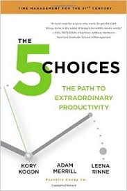 The 5 Choices By Kory Kogan, Adam Merill, Leena Rinne (2015) – Recommended Book