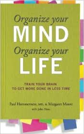 Organize your Mind, Organize your Life (2012) By Paul Hammerness, MD & Margaret Moore