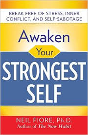 Awaken Your Strongest Self by Neil Fiore, PhD (2007)