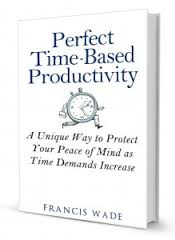Perfect Time-Based Productivity (2014) By Francis Wade