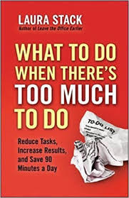 What to Do When There's Too Much to Do by Laura Stack (2012)