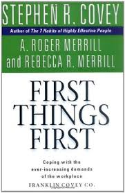 First Things First by Roger & Rebecca Merril, and Stephen Covey (1994)