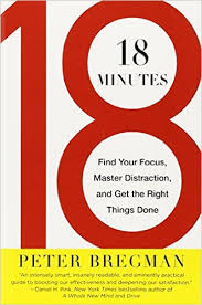 18 Minutes: Find your Focus, Master Distractions, and Get the Right Things Done (2011) By Peter Bregman