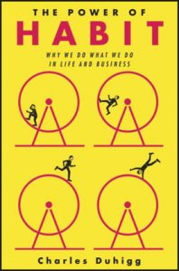 The Power of Habit: Why we do what we do in life and business (2012)  By Charles Duhigg