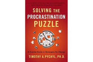 Solving the Procrastination Puzzle by Timothy A. Pychyl, Ph. D